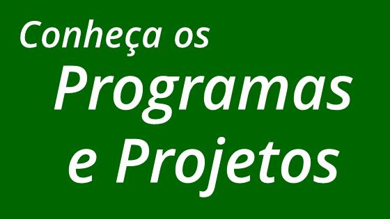 Conheça os Programas e Projetos